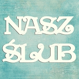 chipboard Nasz Ślub (Polish word)